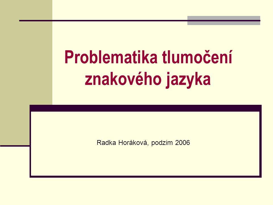 Problematika tlumočení znakového jazyka Radka Horáková, podzim 2006