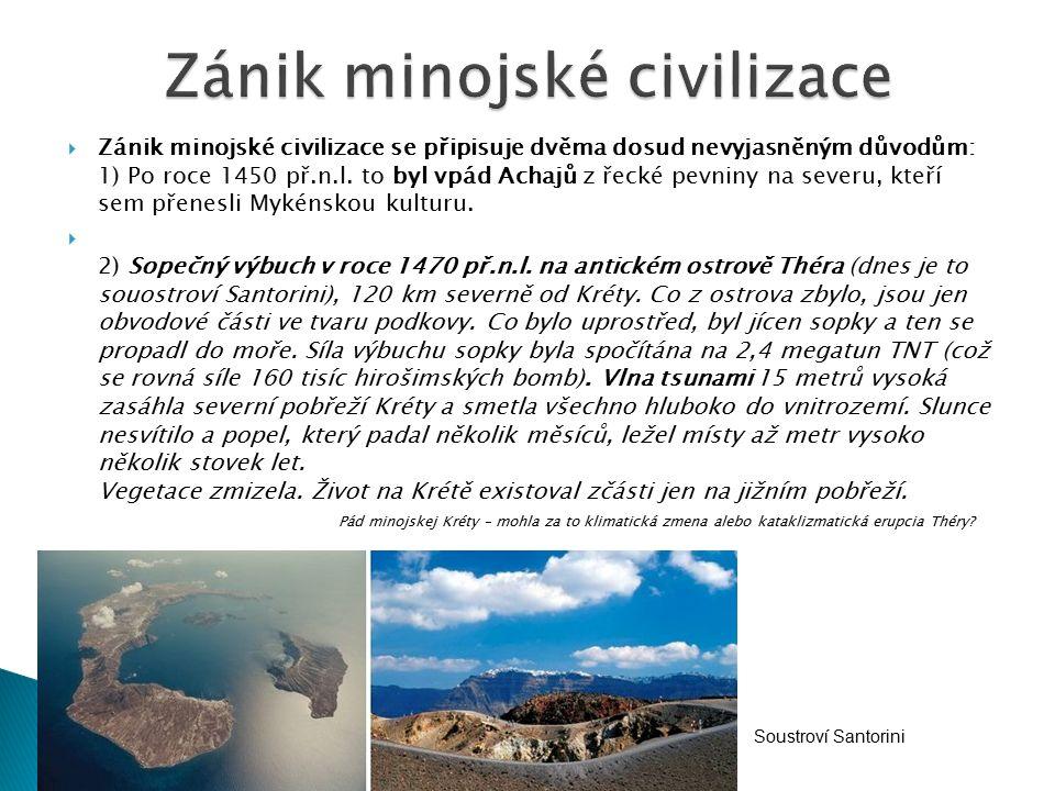  Zánik minojské civilizace se připisuje dvěma dosud nevyjasněným důvodům: 1) Po roce 1450 př.n.l.