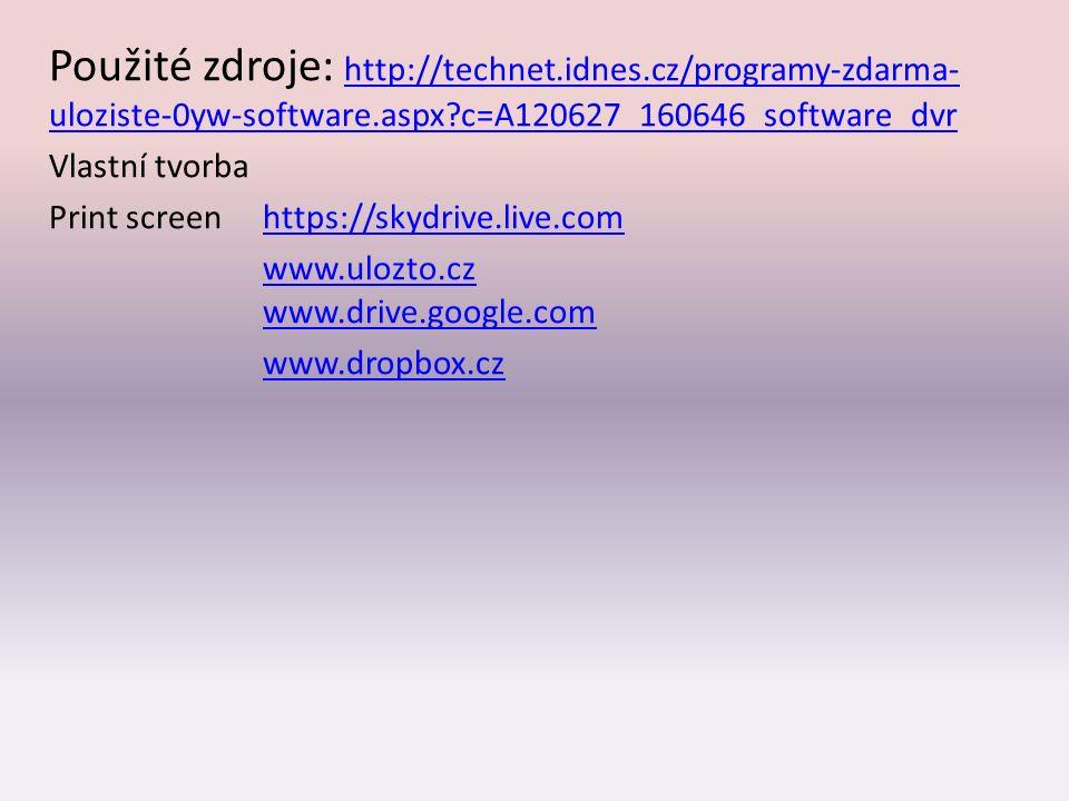 Použité zdroje: http://technet.idnes.cz/programy-zdarma- uloziste-0yw-software.aspx c=A120627_160646_software_dvr http://technet.idnes.cz/programy-zdarma- uloziste-0yw-software.aspx c=A120627_160646_software_dvr Vlastní tvorba Print screenhttps://skydrive.live.comhttps://skydrive.live.com www.ulozto.cz www.drive.google.com www.dropbox.cz