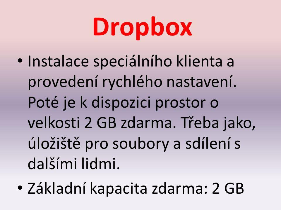 Dropbox Instalace speciálního klienta a provedení rychlého nastavení. Poté je k dispozici prostor o velkosti 2 GB zdarma. Třeba jako, úložiště pro sou