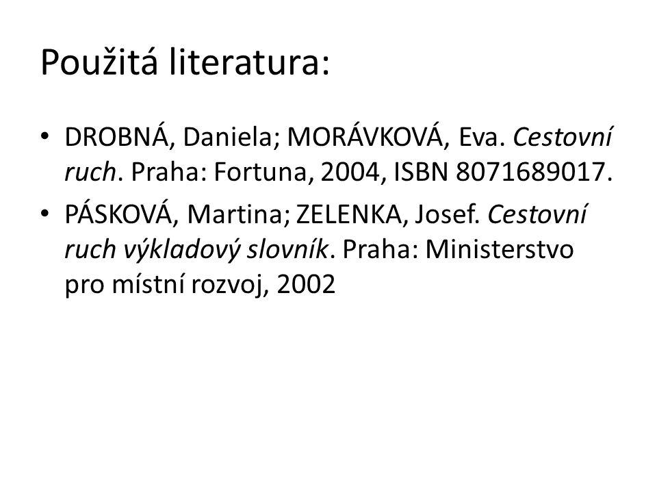 Použitá literatura: DROBNÁ, Daniela; MORÁVKOVÁ, Eva. Cestovní ruch. Praha: Fortuna, 2004, ISBN 8071689017. PÁSKOVÁ, Martina; ZELENKA, Josef. Cestovní