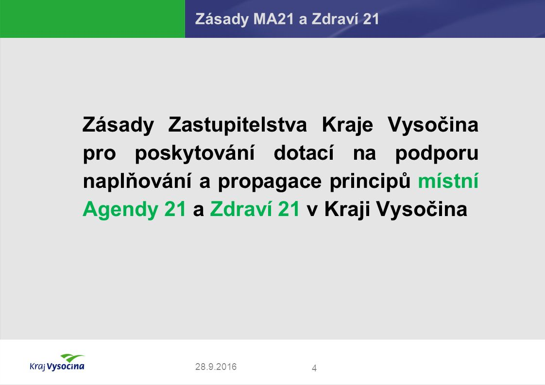 4 28.9.2016 Zásady MA21 a Zdraví 21 Zásady Zastupitelstva Kraje Vysočina pro poskytování dotací na podporu naplňování a propagace principů místní Agen