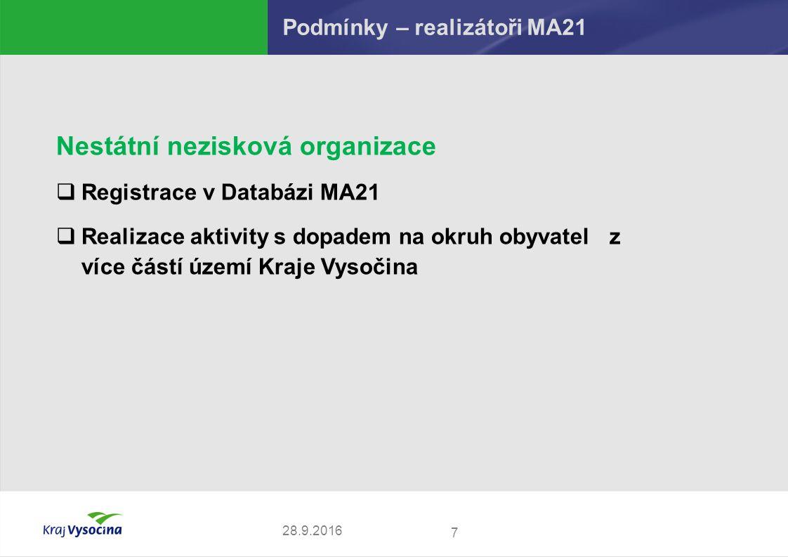 Podmínky – realizátoři MA21 7 28.9.2016 Nestátní nezisková organizace  Registrace v Databázi MA21  Realizace aktivity s dopadem na okruh obyvatel z více částí území Kraje Vysočina