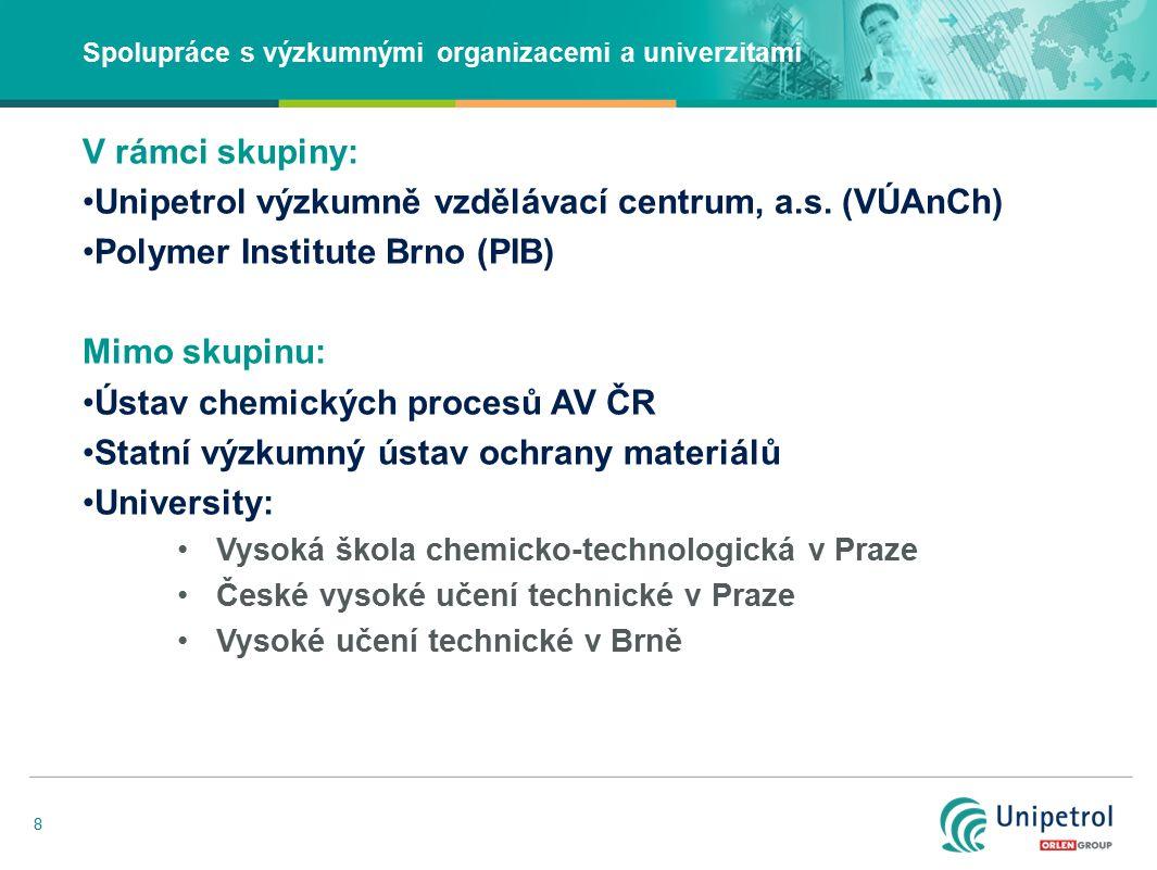 8 Spolupráce s výzkumnými organizacemi a univerzitami V rámci skupiny: Unipetrol výzkumně vzdělávací centrum, a.s. (VÚAnCh) Polymer Institute Brno (PI