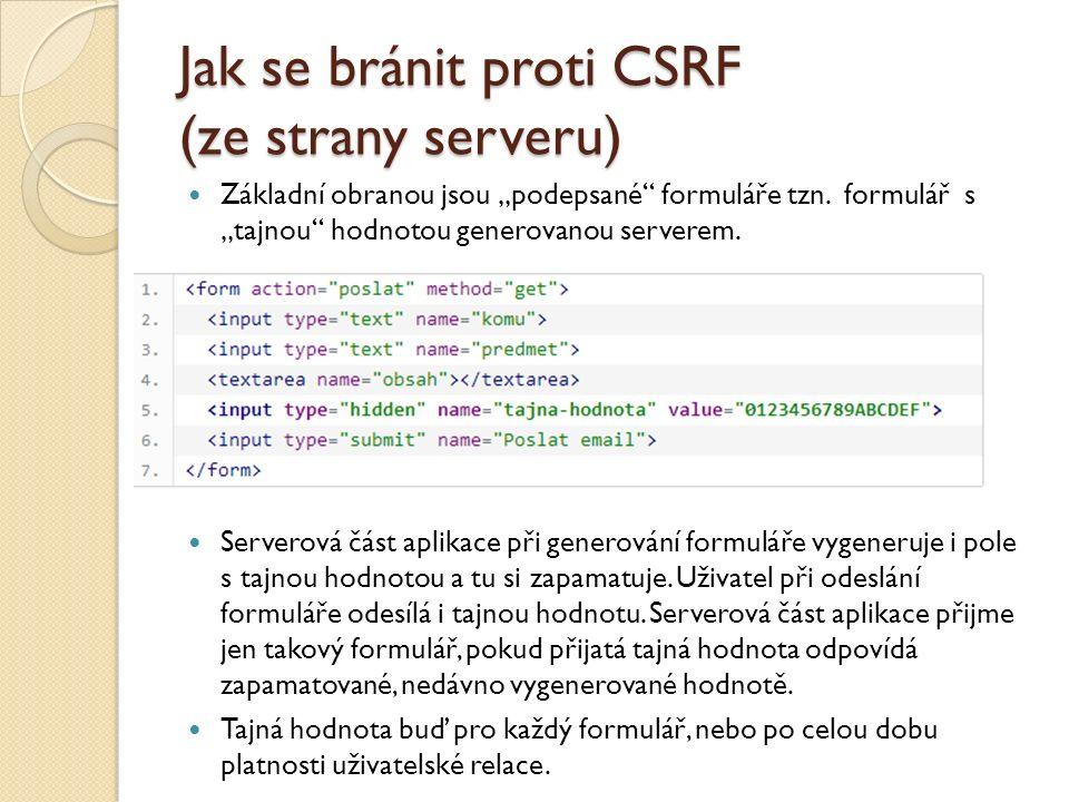 """Jak se bránit proti CSRF (ze strany serveru) Základní obranou jsou """"podepsané formuláře tzn."""