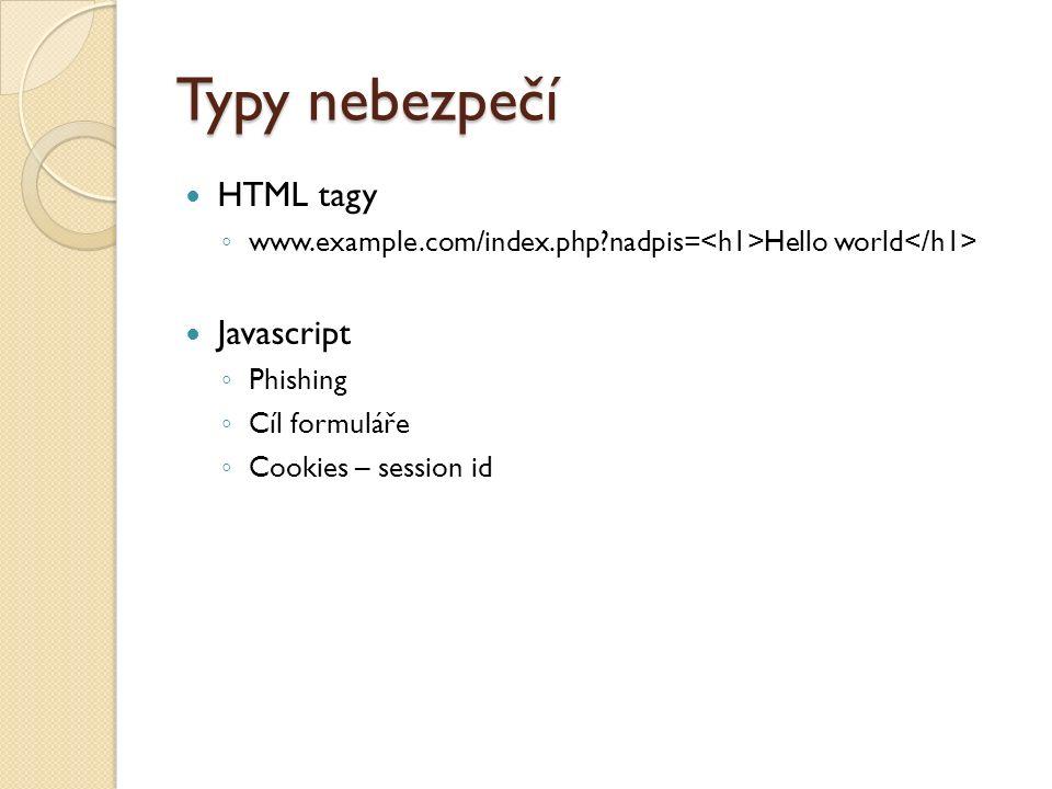 Typy nebezpečí HTML tagy ◦ www.example.com/index.php?nadpis= Hello world Javascript ◦ Phishing ◦ Cíl formuláře ◦ Cookies – session id