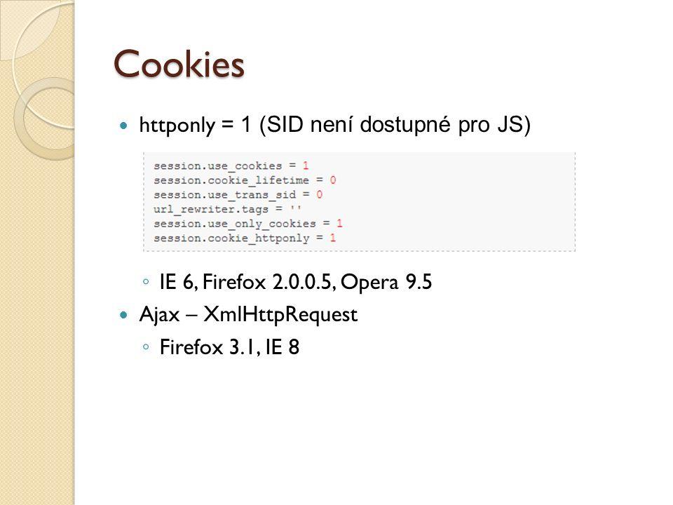 Cookies httponly = 1 (SID není dostupné pro JS) ◦ IE 6, Firefox 2.0.0.5, Opera 9.5 Ajax – XmlHttpRequest ◦ Firefox 3.1, IE 8