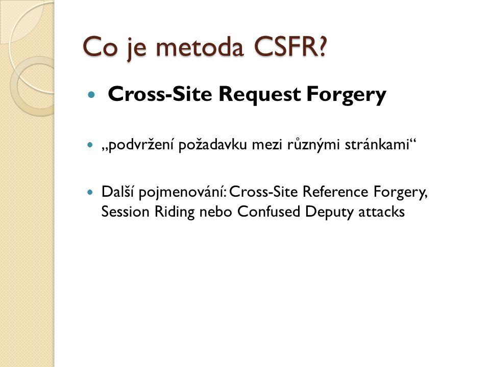 """Co je metoda CSFR? Cross-Site Request Forgery """"podvržení požadavku mezi různými stránkami"""" Další pojmenování: Cross-Site Reference Forgery, Session Ri"""