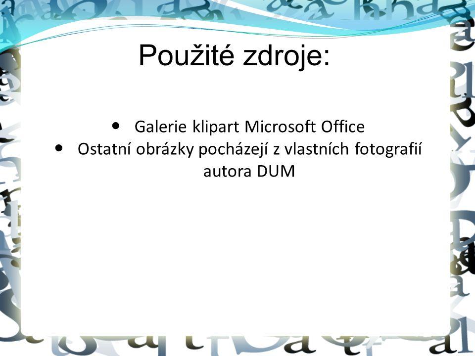 Použité zdroje: Galerie klipart Microsoft Office Ostatní obrázky pocházejí z vlastních fotografií autora DUM