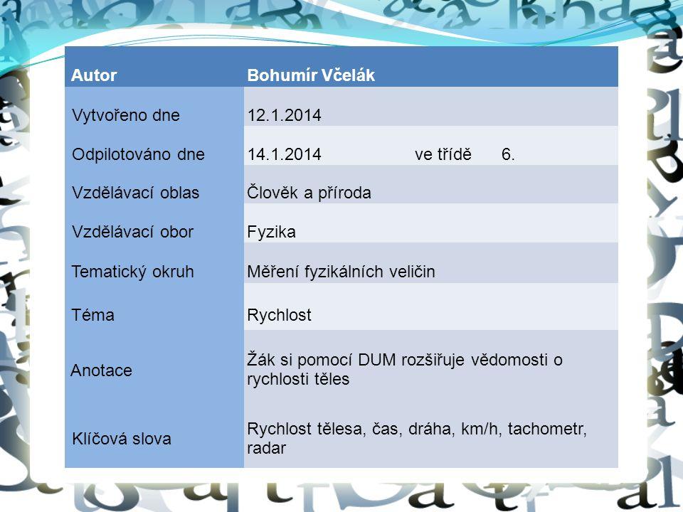 AutorBohumír Včelák Vytvořeno dne12.1.2014 Odpilotováno dne14.1.2014ve třídě6. Vzdělávací oblasČlověk a příroda Vzdělávací oborFyzika Tematický okruhM
