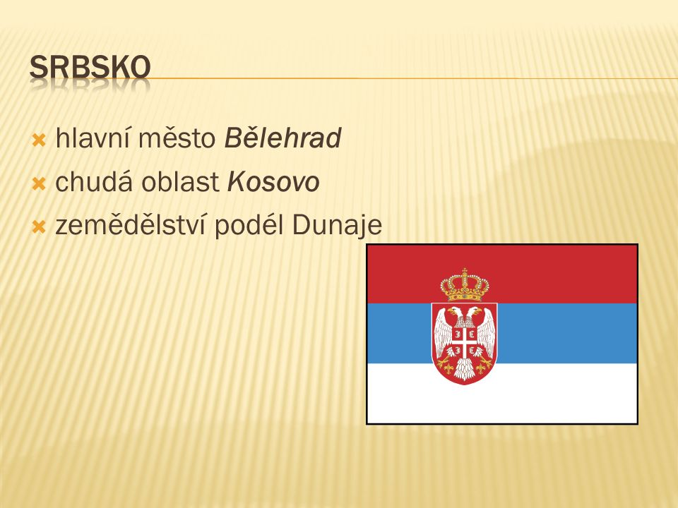  hlavní město Bělehrad  chudá oblast Kosovo  zemědělství podél Dunaje