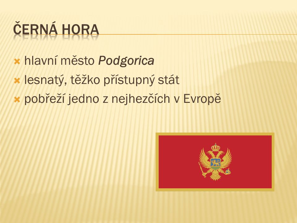  hlavní město Podgorica  lesnatý, těžko přístupný stát  pobřeží jedno z nejhezčích v Evropě