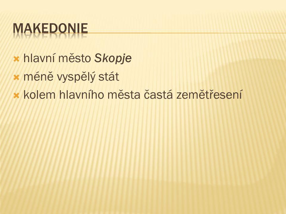  hlavní město Skopje  méně vyspělý stát  kolem hlavního města častá zemětřesení