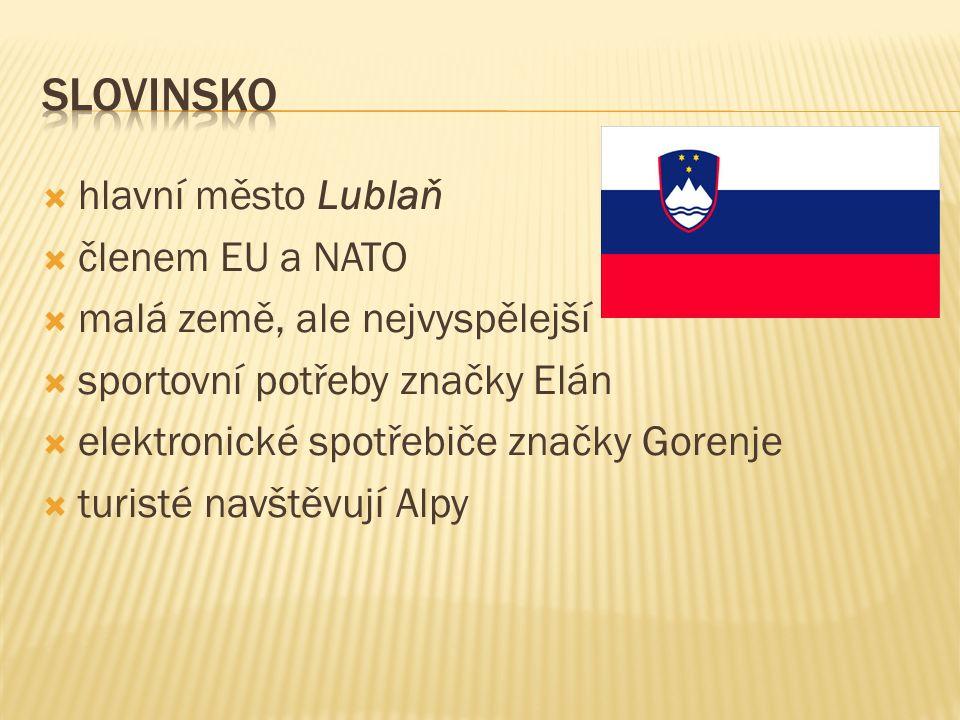  hlavní město Lublaň  členem EU a NATO  malá země, ale nejvyspělejší  sportovní potřeby značky Elán  elektronické spotřebiče značky Gorenje  turisté navštěvují Alpy