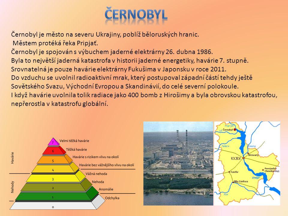 Černobyl je město na severu Ukrajiny, poblíž běloruských hranic.