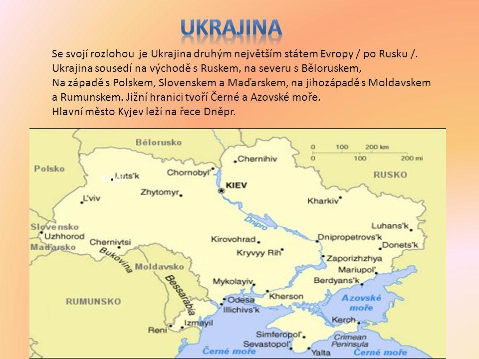 Se svojí rozlohou je Ukrajina druhým největším státem Evropy / po Rusku /.