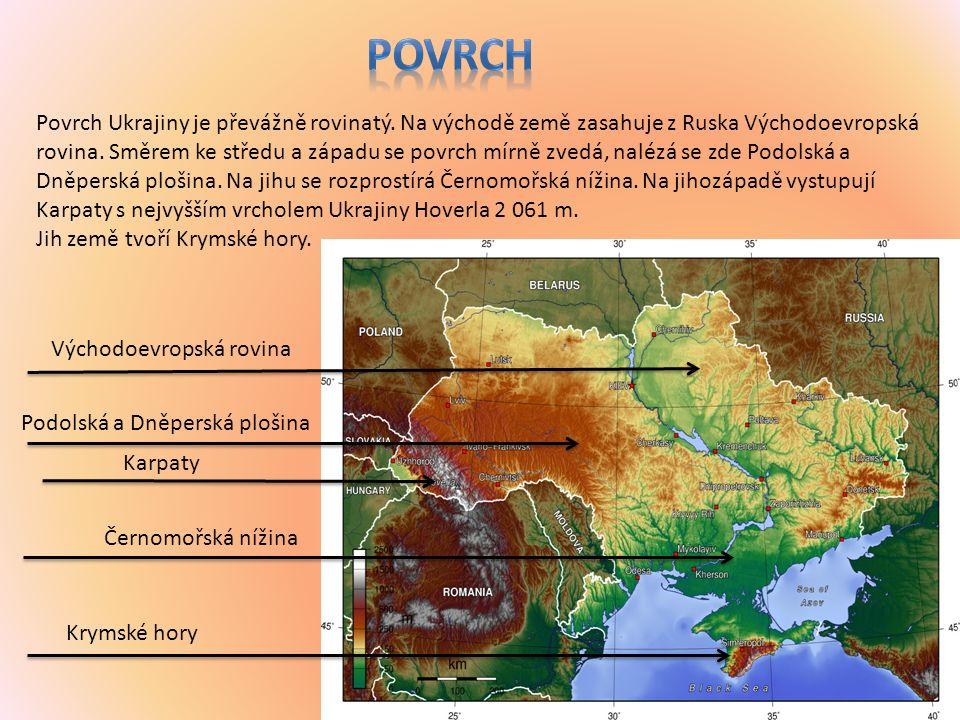 Povrch Ukrajiny je převážně rovinatý. Na východě země zasahuje z Ruska Východoevropská rovina.