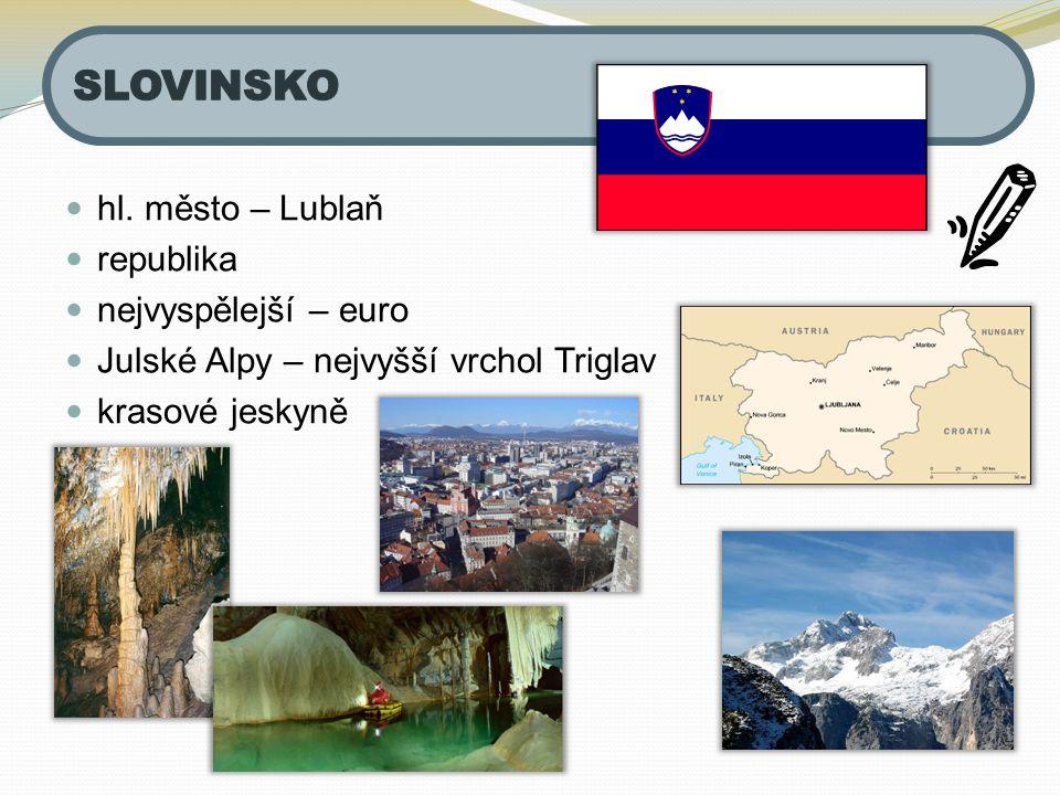 hl. město – Lublaň republika nejvyspělejší – euro Julské Alpy – nejvyšší vrchol Triglav krasové jeskyně