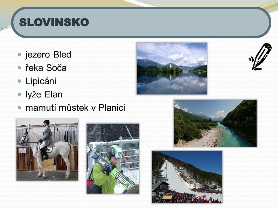 jezero Bled řeka Soča Lipicáni lyže Elan mamutí můstek v Planici
