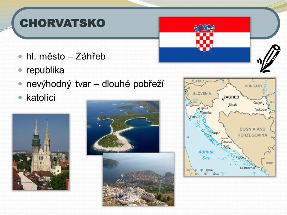 hl. město – Záhřeb republika nevýhodný tvar – dlouhé pobřeží katolíci