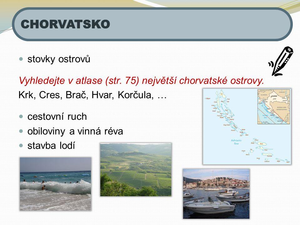 stovky ostrovů Vyhledejte v atlase (str. 75) největší chorvatské ostrovy. Krk, Cres, Brač, Hvar, Korčula, … cestovní ruch obiloviny a vinná réva stavb