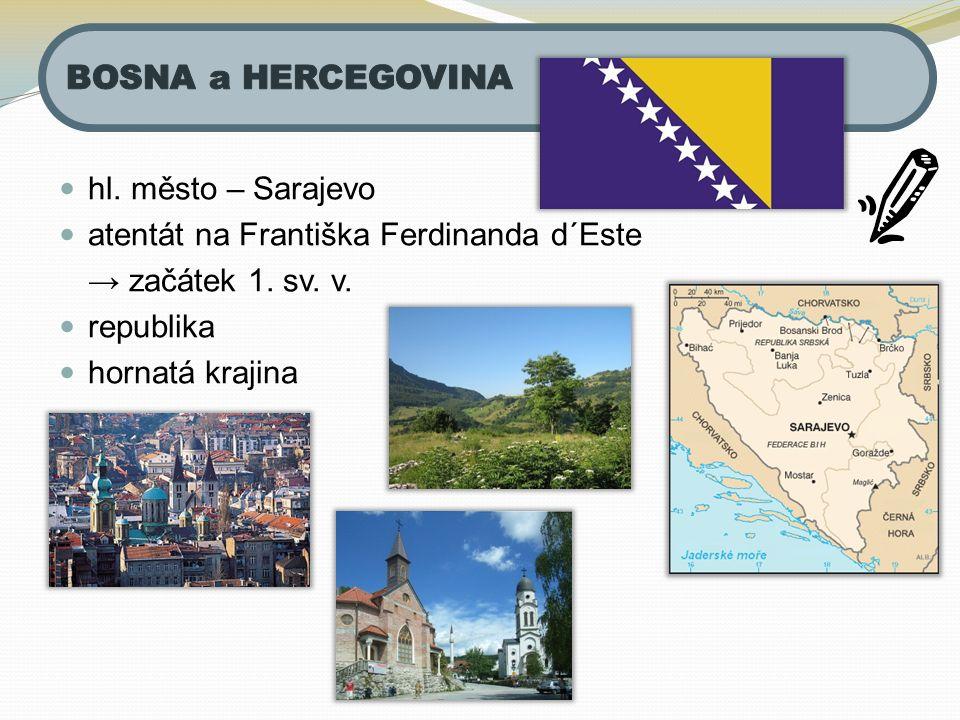 hl. město – Sarajevo atentát na Františka Ferdinanda d´Este → začátek 1. sv. v. republika hornatá krajina