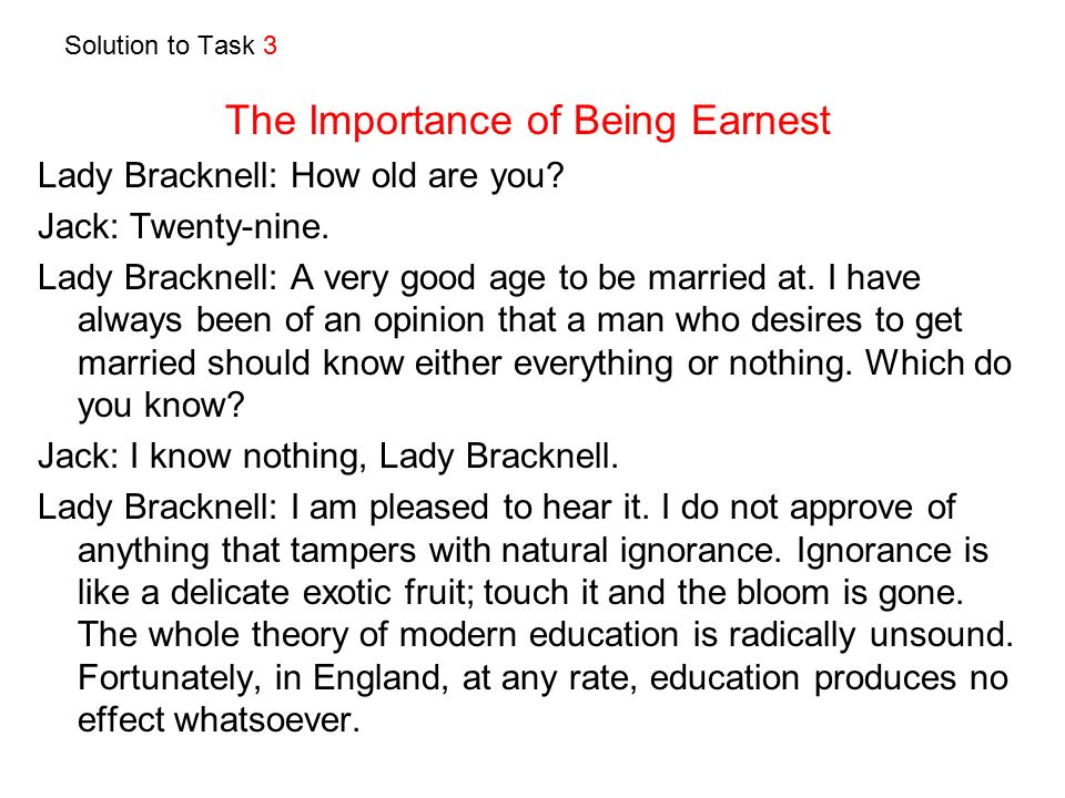 Solution to Task 3 The Importance of Being Earnest Lady Bracknell: How old are you.
