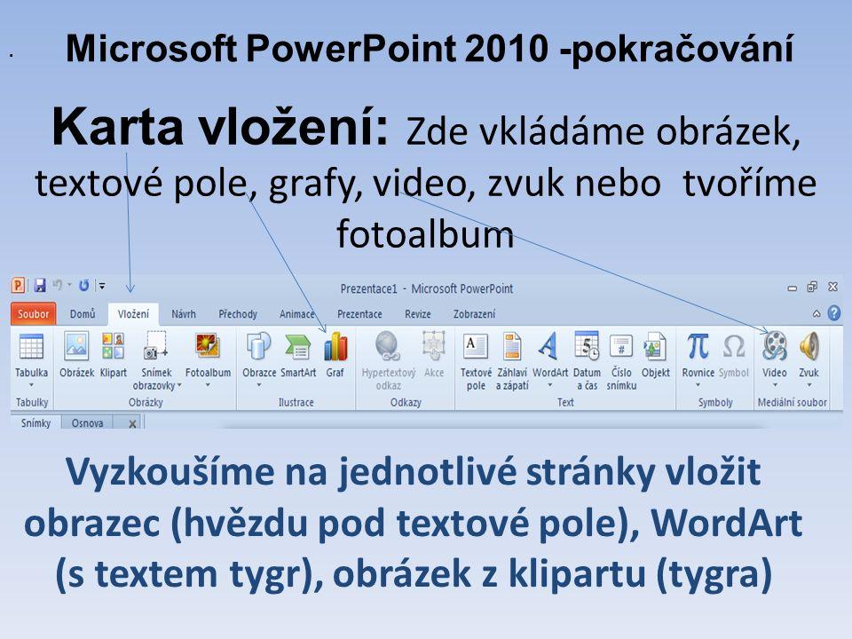 Vyzkoušíme na jednotlivé stránky vložit obrazec (hvězdu pod textové pole), WordArt (s textem tygr), obrázek z klipartu (tygra) Microsoft PowerPoint 2010 -pokračování.