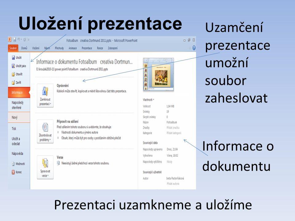 Uložení prezentace Uzamčení prezentace umožní soubor zaheslovat Prezentaci uzamkneme a uložíme Informace o dokumentu