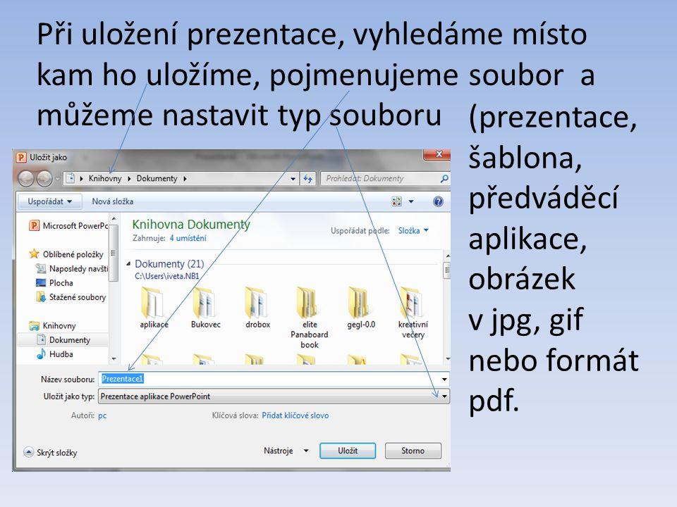 (prezentace, šablona, předváděcí aplikace, obrázek v jpg, gif nebo formát pdf. Při uložení prezentace, vyhledáme místo kam ho uložíme, pojmenujeme sou