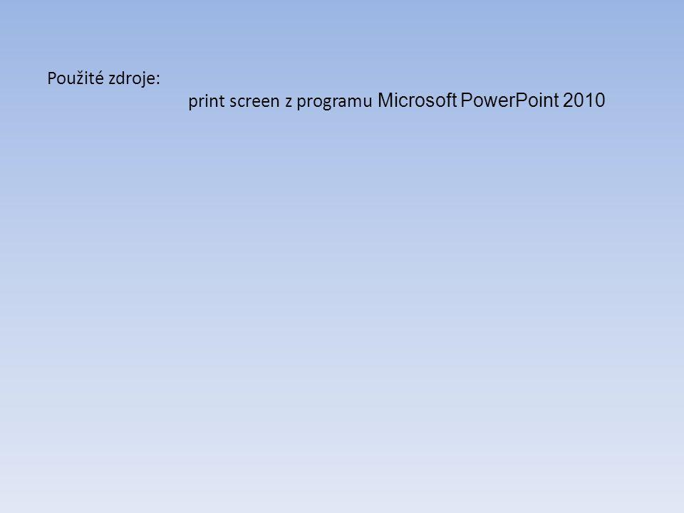 Použité zdroje: print screen z programu Microsoft PowerPoint 2010