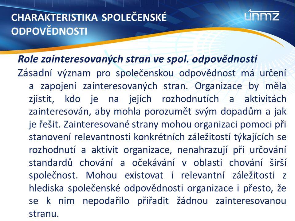 CHARAKTERISTIKA SPOLEČENSKÉ ODPOVĚDNOSTI Role zainteresovaných stran ve spol.
