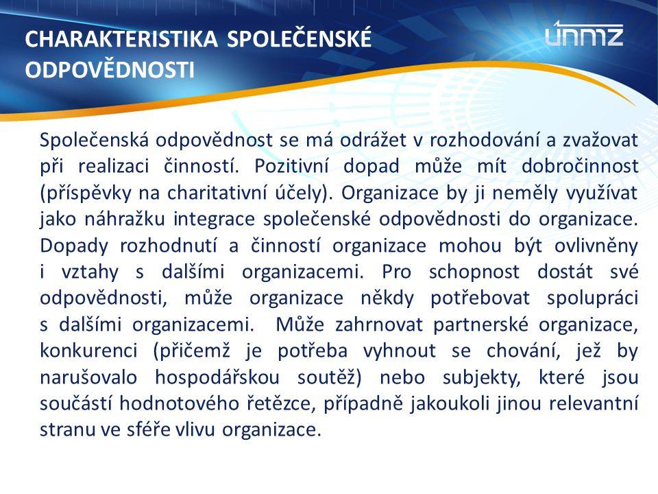 CHARAKTERISTIKA SPOLEČENSKÉ ODPOVĚDNOSTI Společenská odpovědnost se má odrážet v rozhodování a zvažovat při realizaci činností.