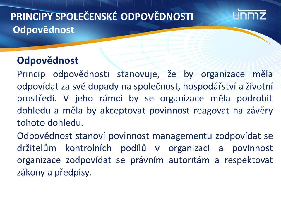 PRINCIPY SPOLEČENSKÉ ODPOVĚDNOSTI Odpovědnost Odpovědnost Princip odpovědnosti stanovuje, že by organizace měla odpovídat za své dopady na společnost, hospodářství a životní prostředí.