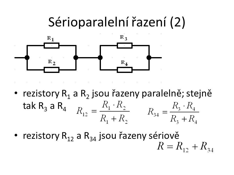 Sérioparalelní řazení (2) rezistory R 1 a R 2 jsou řazeny paralelně; stejně tak R 3 a R 4 rezistory R 12 a R 34 jsou řazeny sériově