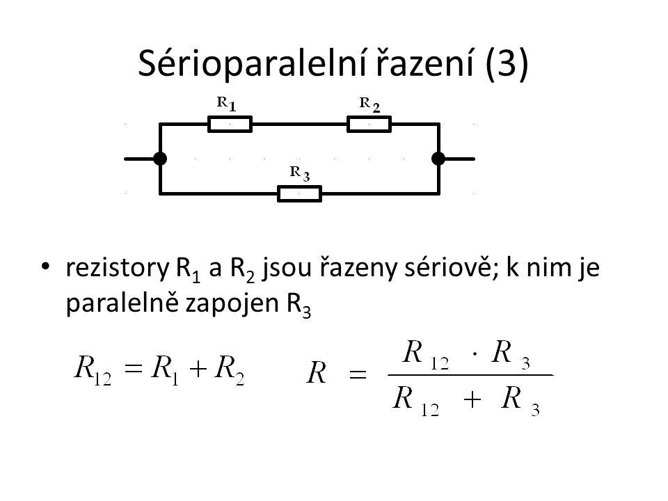 Sérioparalelní řazení (3) rezistory R 1 a R 2 jsou řazeny sériově; k nim je paralelně zapojen R 3