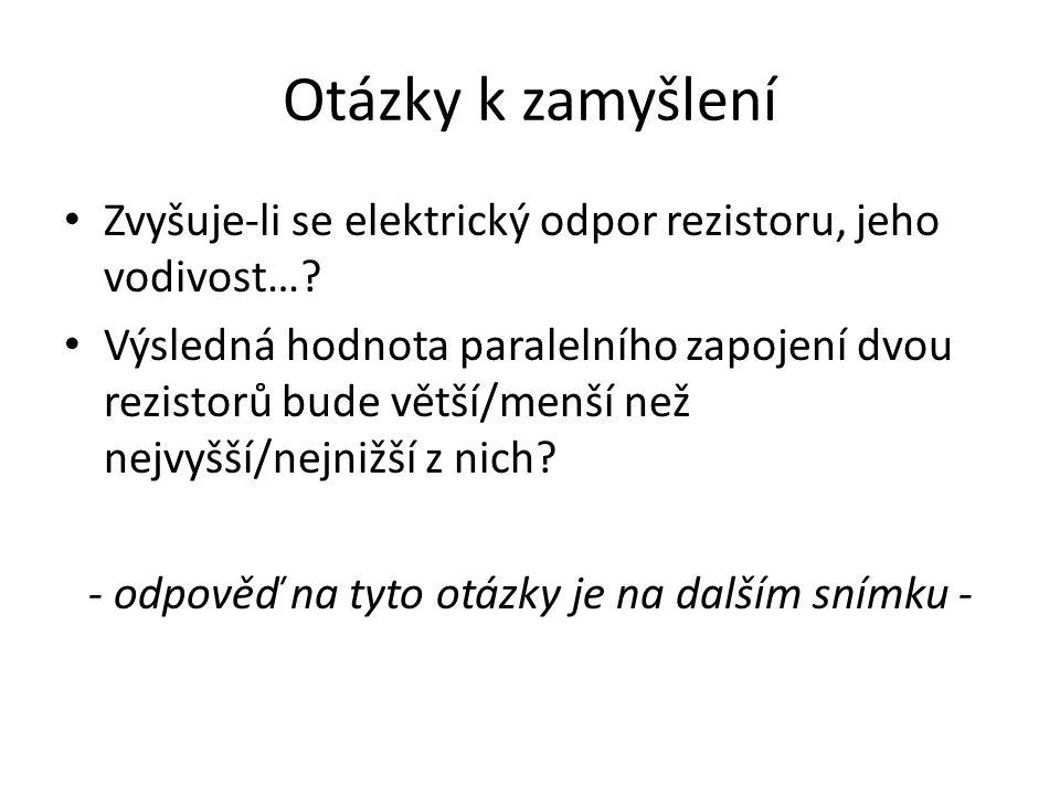 Otázky k zamyšlení Zvyšuje-li se elektrický odpor rezistoru, jeho vodivost….