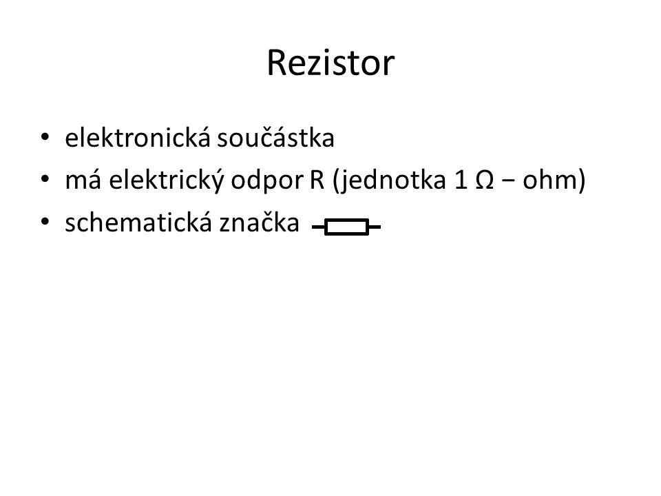 Rezistor elektronická součástka má elektrický odpor R (jednotka 1 Ω − ohm) schematická značka