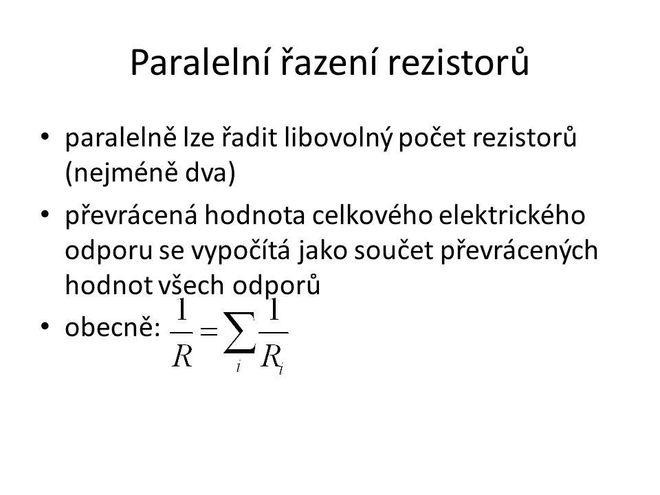Paralelní řazení rezistorů paralelně lze řadit libovolný počet rezistorů (nejméně dva) převrácená hodnota celkového elektrického odporu se vypočítá jako součet převrácených hodnot všech odporů obecně: