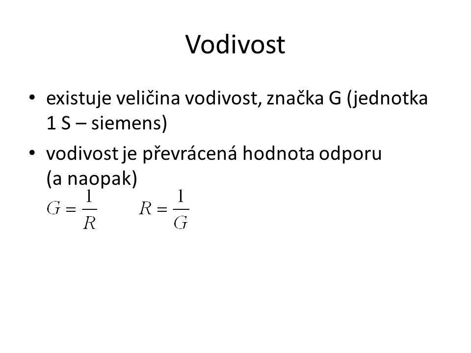 Vodivost existuje veličina vodivost, značka G (jednotka 1 S – siemens) vodivost je převrácená hodnota odporu (a naopak)