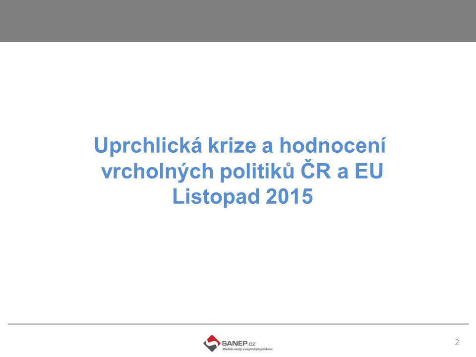 2 Uprchlická krize a hodnocení vrcholných politiků ČR a EU Listopad 2015