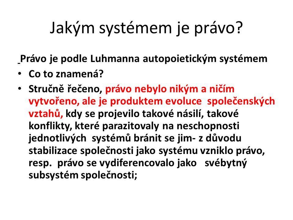 Jakým systémem je právo. Právo je podle Luhmanna autopoietickým systémem Co to znamená.