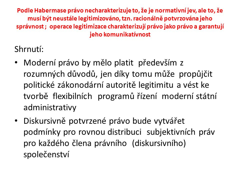 Podle Habermase právo necharakterizuje to, že je normativní jev, ale to, že musí být neustále legitimizováno, tzn.
