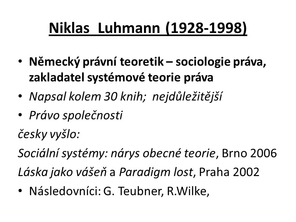 Východiska Luhmannovy systémové teorie Podobně jako Parsons vychází Luhmann z přesvědčení, že společenské systémy skutečně existují a sociologie z nich musí vycházet.