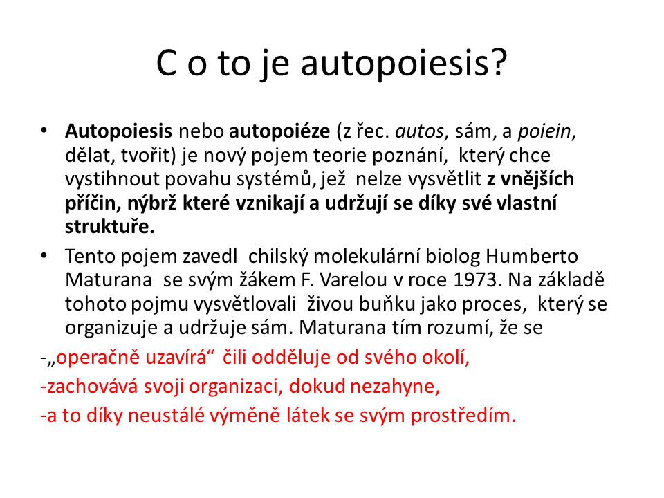 C o to je autopoiesis. Autopoiesis nebo autopoiéze (z řec.
