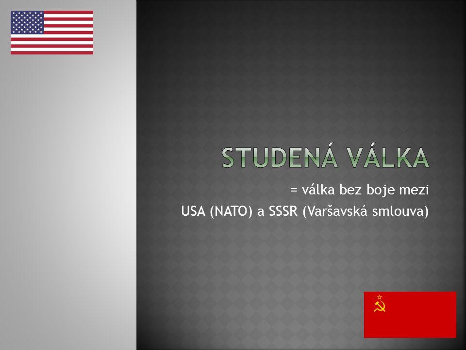 = válka bez boje mezi USA (NATO) a SSSR (Varšavská smlouva)