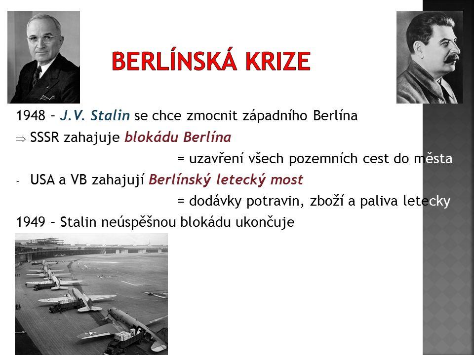 1948 – J.V. Stalin se chce zmocnit západního Berlína  SSSR zahajuje blokádu Berlína = uzavření všech pozemních cest do města - USA a VB zahajují Berl
