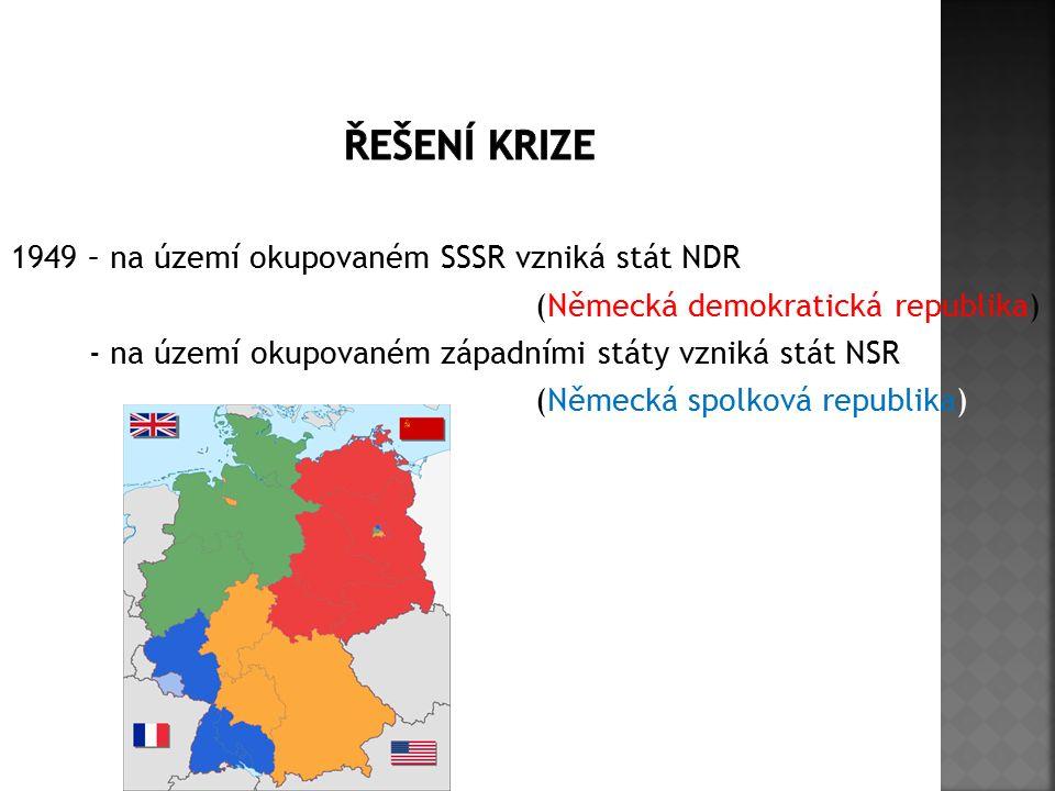 1949 – na území okupovaném SSSR vzniká stát NDR (Německá demokratická republika) - na území okupovaném západními státy vzniká stát NSR (Německá spolko