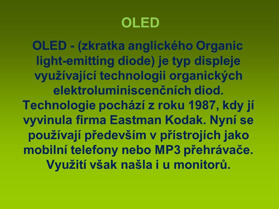 OLED - (zkratka anglického Organic light-emitting diode) je typ displeje využívající technologii organických elektroluminiscenčních diod.
