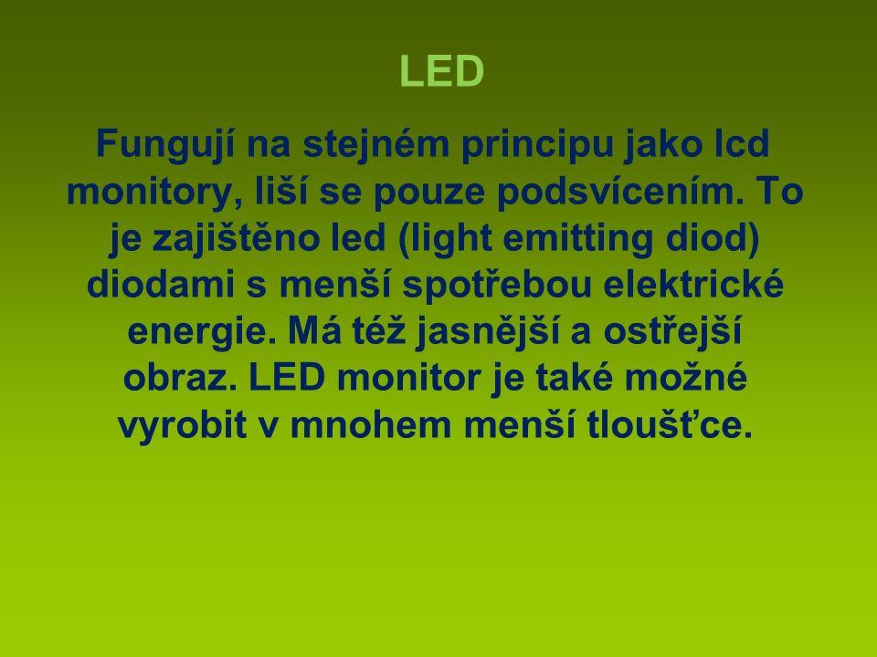 Fungují na stejném principu jako lcd monitory, liší se pouze podsvícením.